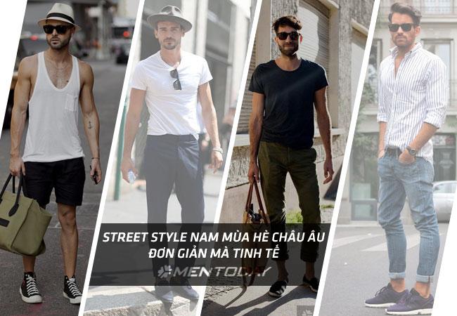 Street style nam mùa hè châu âu: Đơn giản mà tinh tế